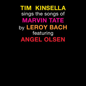 tim_kinsella_sings_the_songs_of_marvin_tate_by_leroy_bach_featuring_angel_olsen